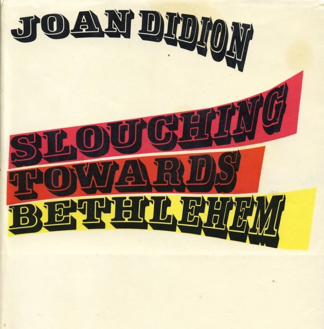 Slouching Towards Bethlehem  Joan Didion   S Days Of Rage Slouching Towards Bethlehem Is A  Collection Of Essays By Joan Didion  That Mainly Describes Her Experiences In California During The S How To Write A Essay Proposal also Cheap Essay Papers  Essay Writings In English